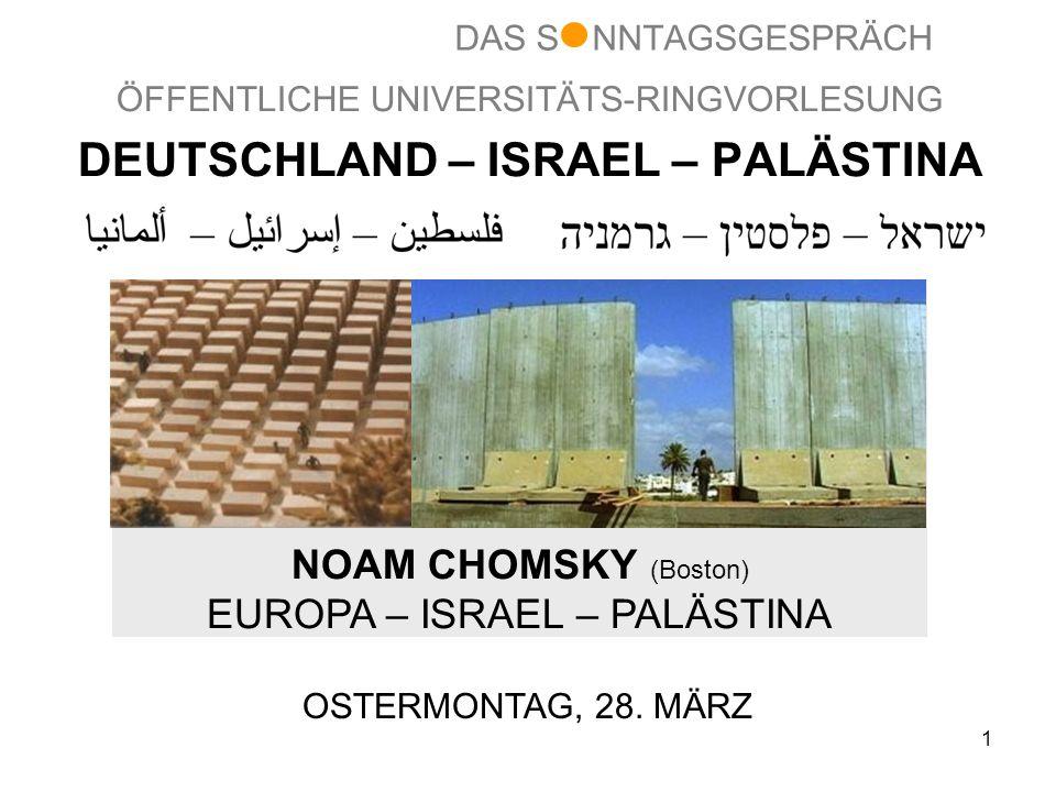 1 ÖFFENTLICHE UNIVERSITÄTS-RINGVORLESUNG DEUTSCHLAND – ISRAEL – PALÄSTINA NOAM CHOMSKY (Boston) EUROPA – ISRAEL – PALÄSTINA OSTERMONTAG, 28.