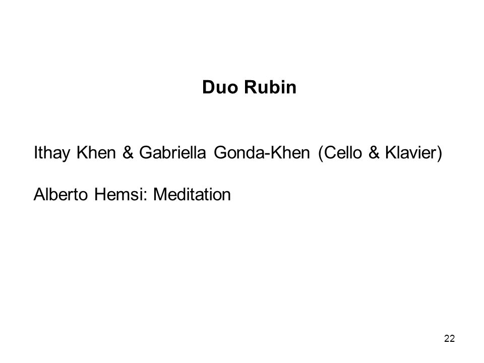 22 Duo Rubin Ithay Khen & Gabriella Gonda-Khen (Cello & Klavier) Alberto Hemsi: Meditation