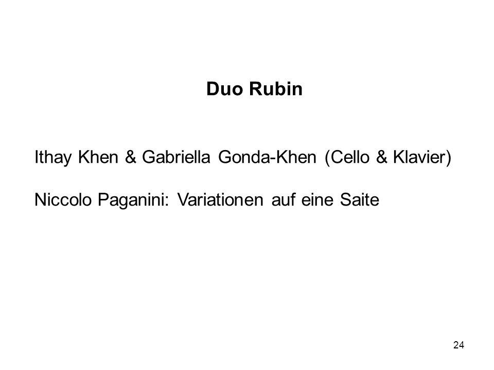 24 Duo Rubin Ithay Khen & Gabriella Gonda-Khen (Cello & Klavier) Niccolo Paganini: Variationen auf eine Saite