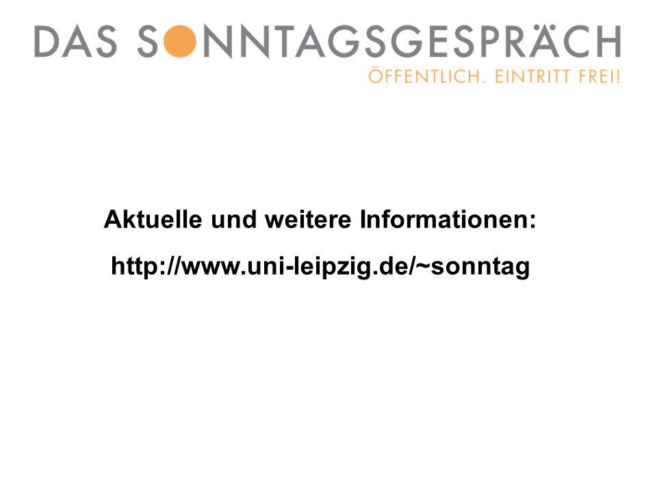 6 Aktuelle und weitere Informationen: http://www.uni-leipzig.de/~sonntag