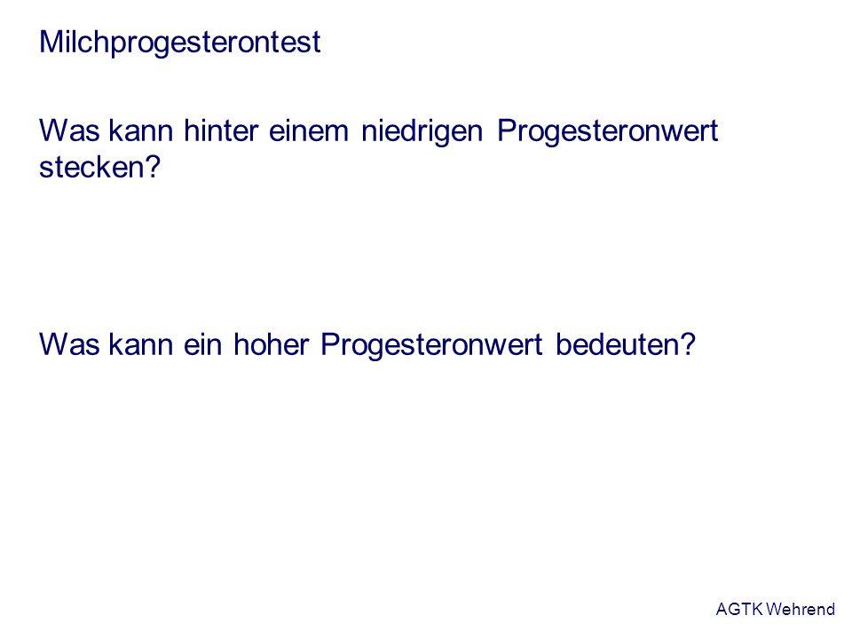 AGTK Wehrend Milchprogesterontest Was kann hinter einem niedrigen Progesteronwert stecken? Was kann ein hoher Progesteronwert bedeuten?