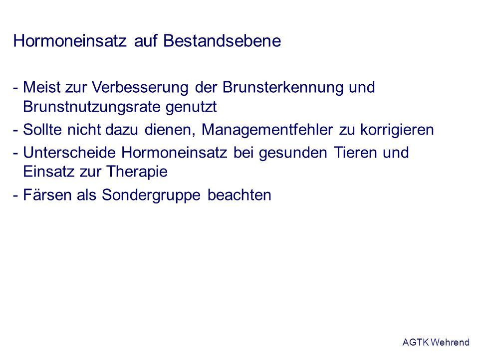 AGTK Wehrend Hormoneinsatz auf Bestandsebene - Meist zur Verbesserung der Brunsterkennung und Brunstnutzungsrate genutzt - Sollte nicht dazu dienen, M