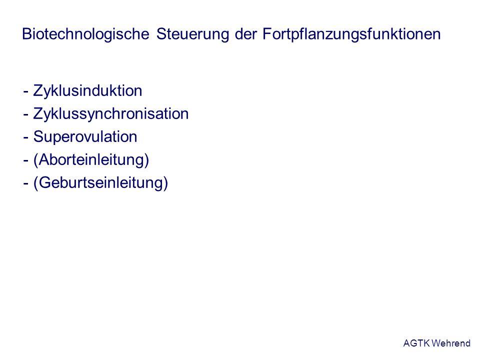 AGTK Wehrend - Zyklusinduktion - Zyklussynchronisation - Superovulation - (Aborteinleitung) - (Geburtseinleitung) Biotechnologische Steuerung der Fort