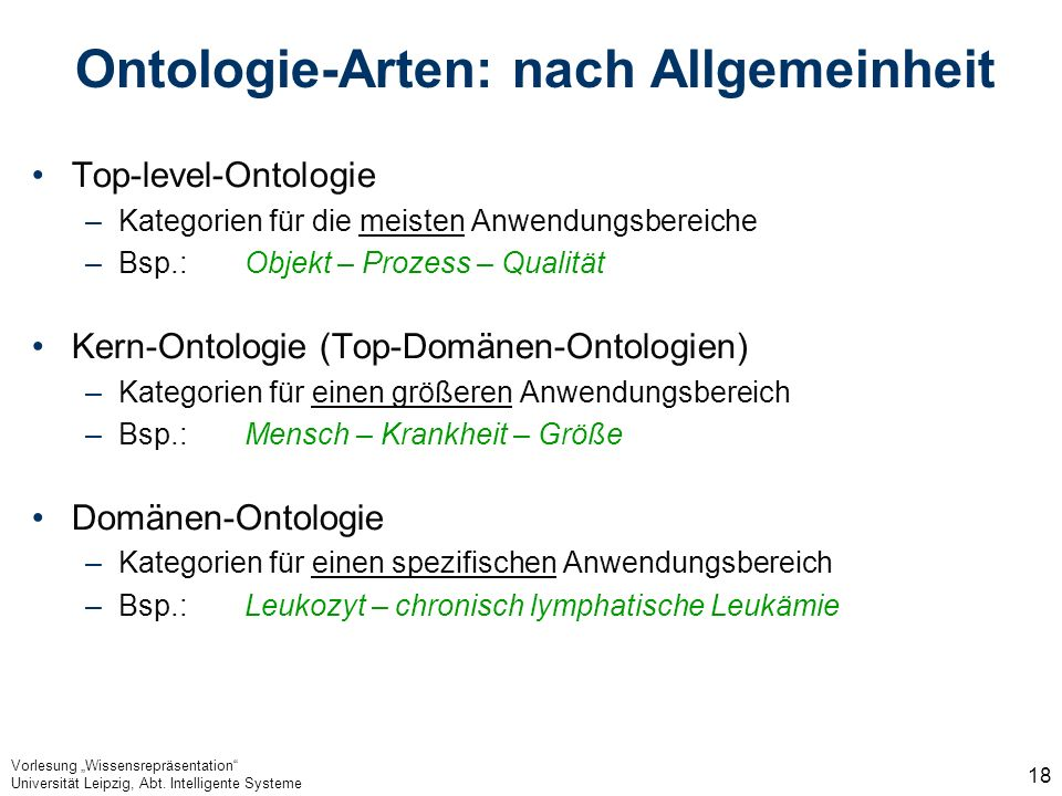Vorlesung Wissensrepräsentation Universität Leipzig, Abt. Intelligente Systeme 18 Ontologie-Arten: nach Allgemeinheit Top-level-Ontologie –Kategorien