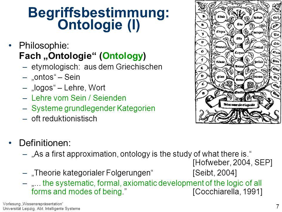 Vorlesung Wissensrepräsentation Universität Leipzig, Abt. Intelligente Systeme 7 Begriffsbestimmung: Ontologie (I) Philosophie: Fach Ontologie (Ontolo