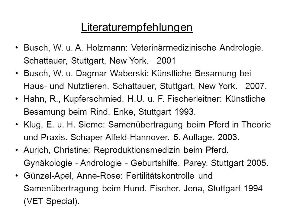 Busch, W. u. A. Holzmann: Veterinärmedizinische Andrologie. Schattauer, Stuttgart, New York. 2001 Busch, W. u. Dagmar Waberski: Künstliche Besamung be