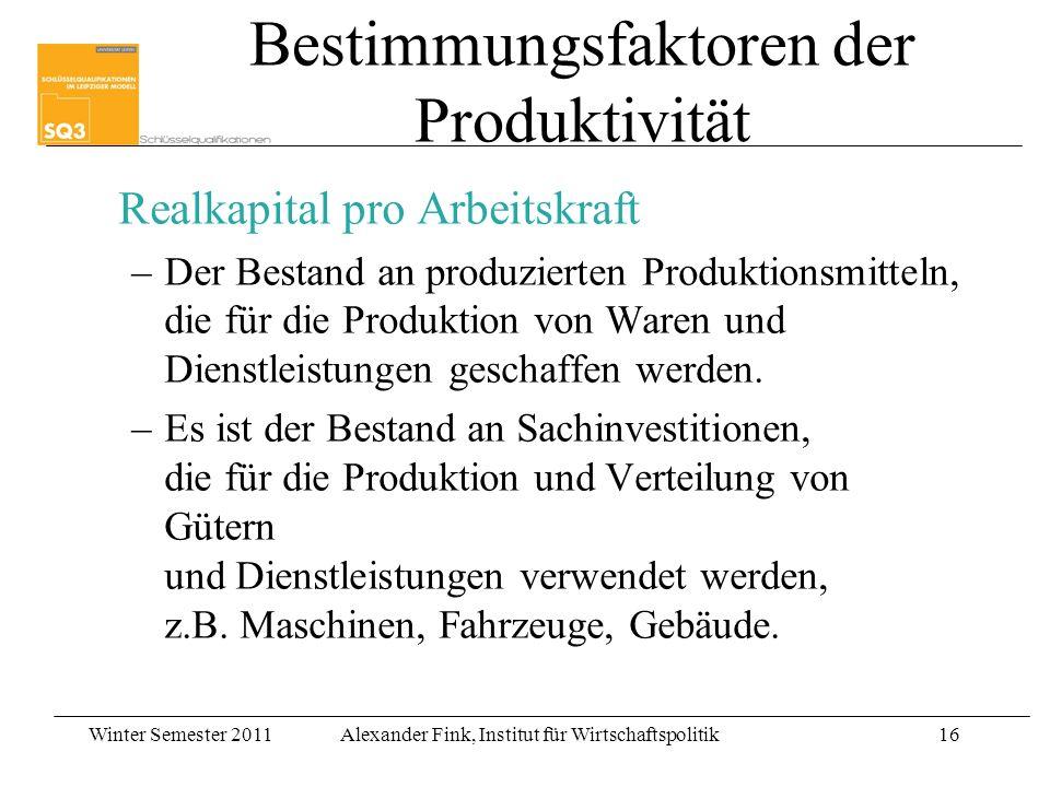 Winter Semester 2011Alexander Fink, Institut für Wirtschaftspolitik16 Realkapital pro Arbeitskraft –Der Bestand an produzierten Produktionsmitteln, di