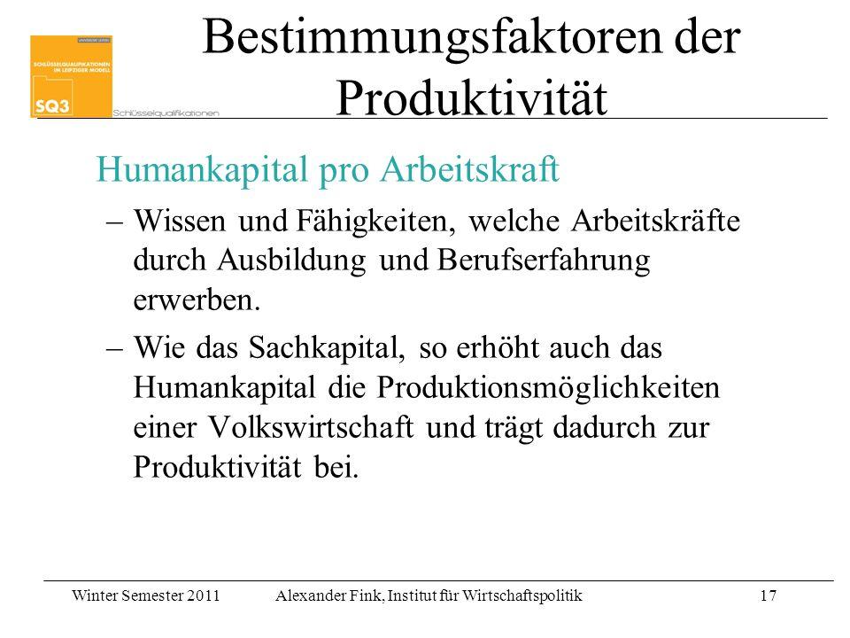 Winter Semester 2011Alexander Fink, Institut für Wirtschaftspolitik17 Humankapital pro Arbeitskraft –Wissen und Fähigkeiten, welche Arbeitskräfte durc