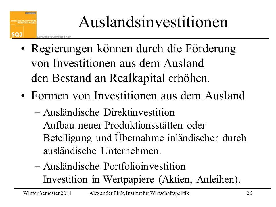 Winter Semester 2011Alexander Fink, Institut für Wirtschaftspolitik26 Auslandsinvestitionen Regierungen können durch die Förderung von Investitionen a