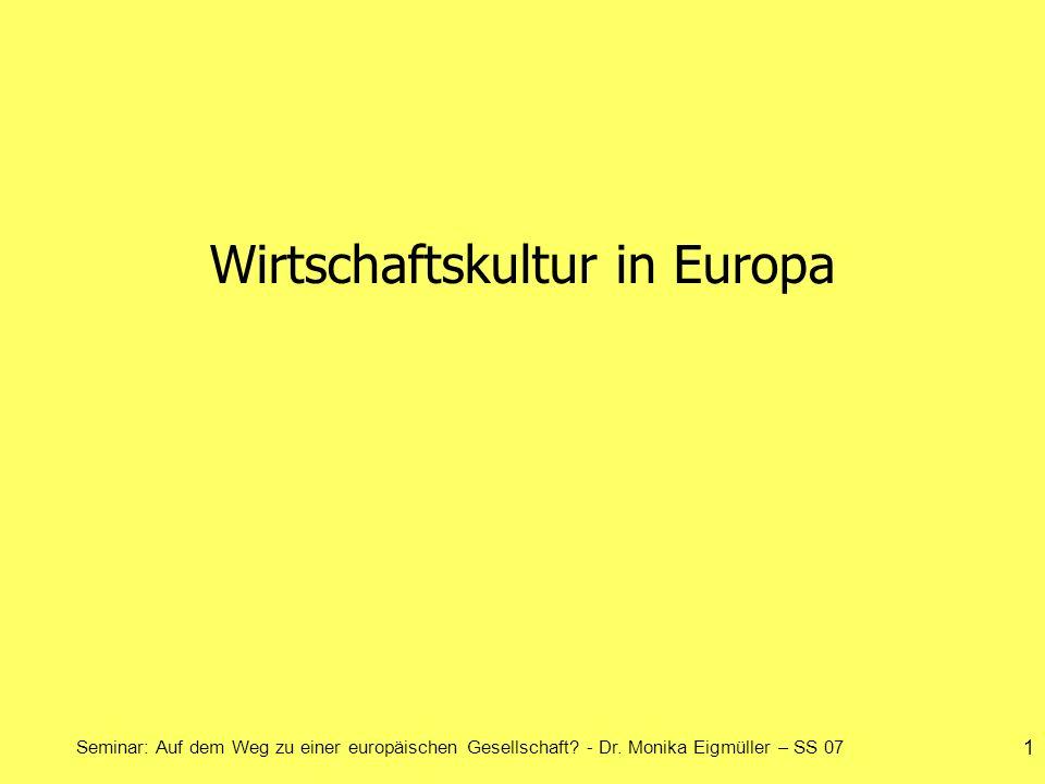 Seminar: Auf dem Weg zu einer europäischen Gesellschaft? - Dr. Monika Eigmüller – SS 07 1 Wirtschaftskultur in Europa