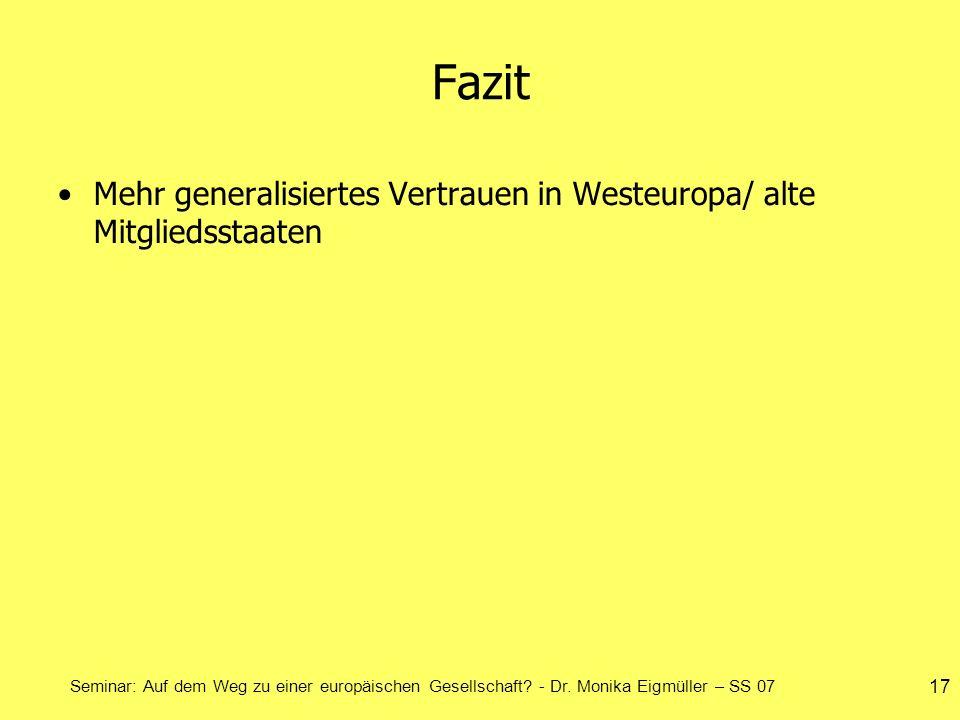 Seminar: Auf dem Weg zu einer europäischen Gesellschaft? - Dr. Monika Eigmüller – SS 07 17 Fazit Mehr generalisiertes Vertrauen in Westeuropa/ alte Mi