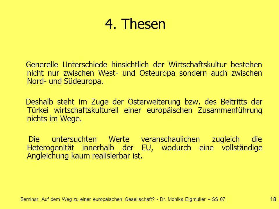 Seminar: Auf dem Weg zu einer europäischen Gesellschaft? - Dr. Monika Eigmüller – SS 07 18 4. Thesen Generelle Unterschiede hinsichtlich der Wirtschaf
