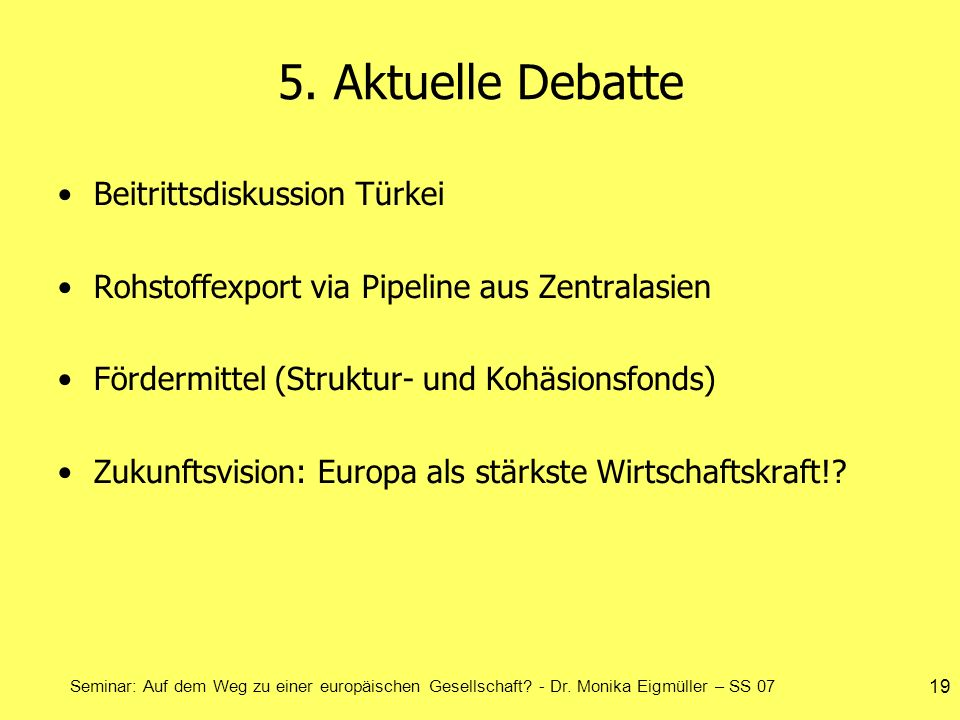 Seminar: Auf dem Weg zu einer europäischen Gesellschaft? - Dr. Monika Eigmüller – SS 07 19 5. Aktuelle Debatte Beitrittsdiskussion Türkei Rohstoffexpo