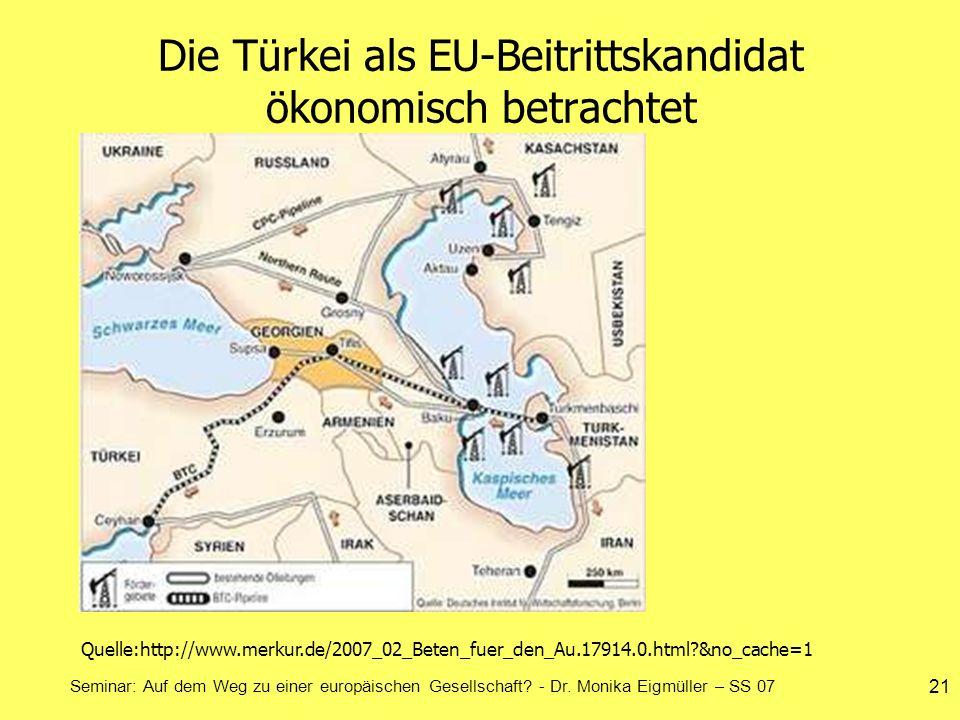 Seminar: Auf dem Weg zu einer europäischen Gesellschaft? - Dr. Monika Eigmüller – SS 07 21 Die Türkei als EU-Beitrittskandidat ökonomisch betrachtet Q