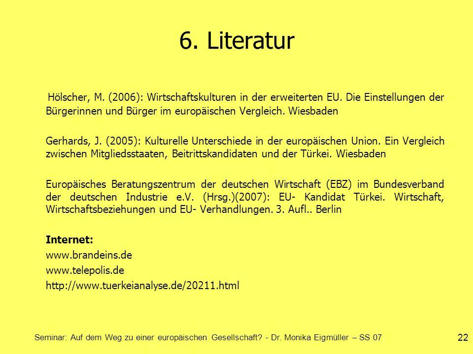 Seminar: Auf dem Weg zu einer europäischen Gesellschaft? - Dr. Monika Eigmüller – SS 07 22 6. Literatur Hölscher, M. (2006): Wirtschaftskulturen in de