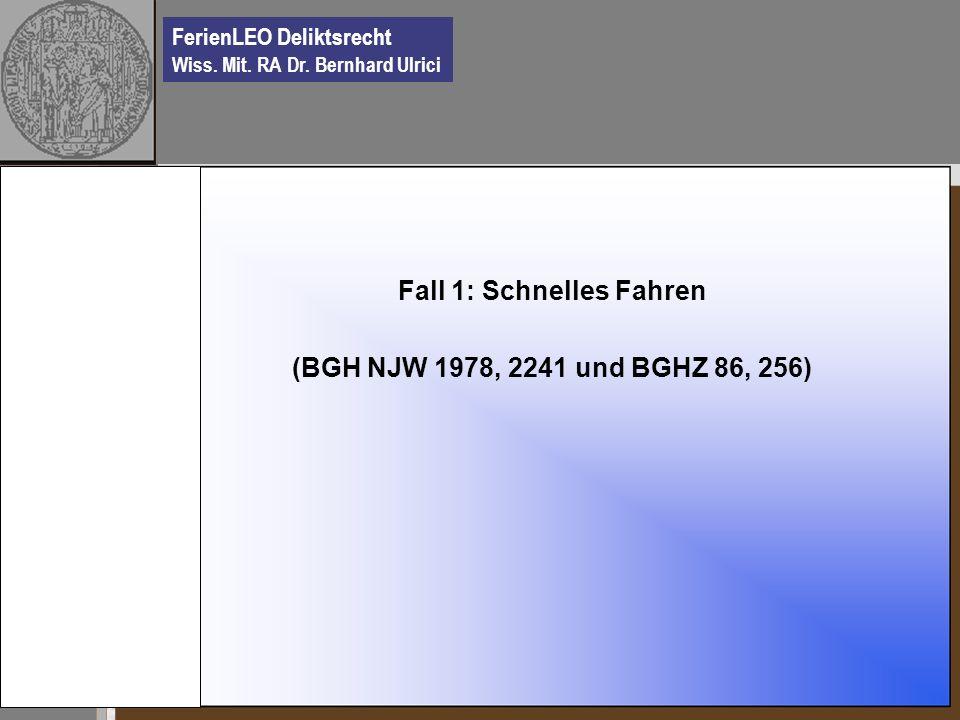 FerienLEO Deliktsrecht Wiss. Mit. RA Dr. Bernhard Ulrici Fall 1: Schnelles Fahren (BGH NJW 1978, 2241 und BGHZ 86, 256)