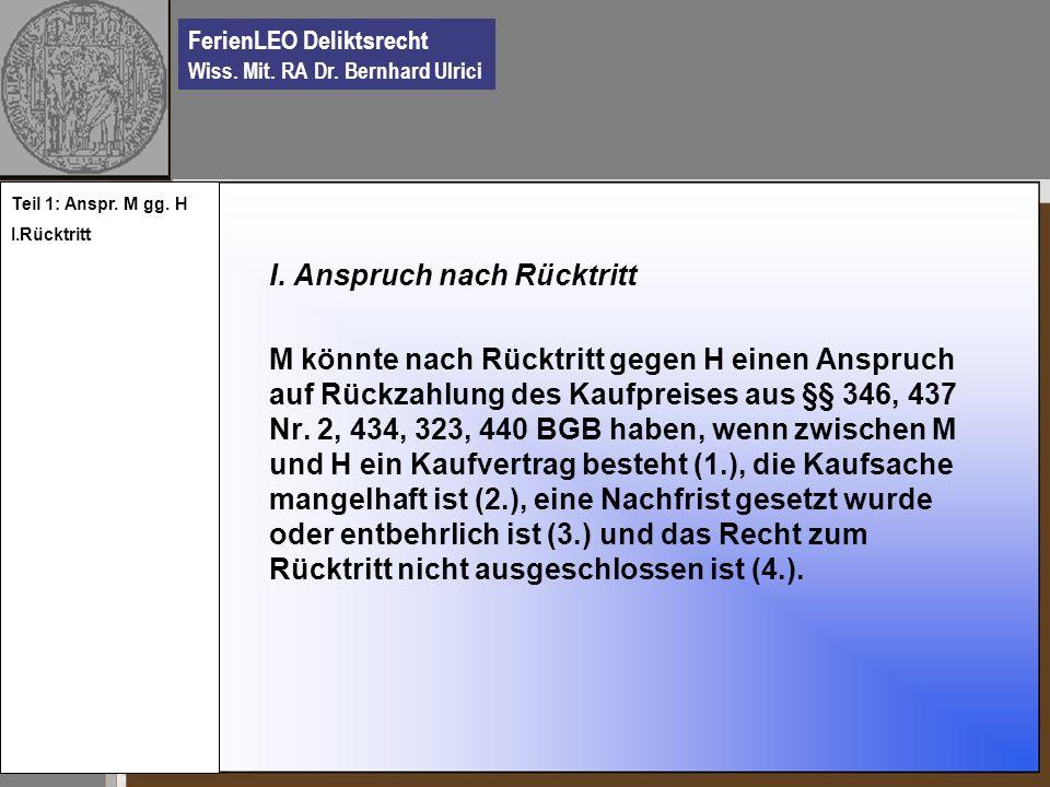 FerienLEO Deliktsrecht Wiss. Mit. RA Dr. Bernhard Ulrici I. Anspruch nach Rücktritt M könnte nach Rücktritt gegen H einen Anspruch auf Rückzahlung des