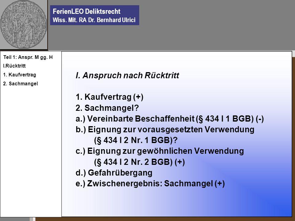 FerienLEO Deliktsrecht Wiss. Mit. RA Dr. Bernhard Ulrici I. Anspruch nach Rücktritt 1. Kaufvertrag (+) 2. Sachmangel? a.) Vereinbarte Beschaffenheit (
