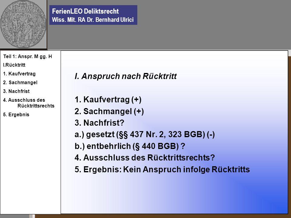 FerienLEO Deliktsrecht Wiss. Mit. RA Dr. Bernhard Ulrici I. Anspruch nach Rücktritt 1. Kaufvertrag (+) 2. Sachmangel (+) 3. Nachfrist? a.) gesetzt (§§