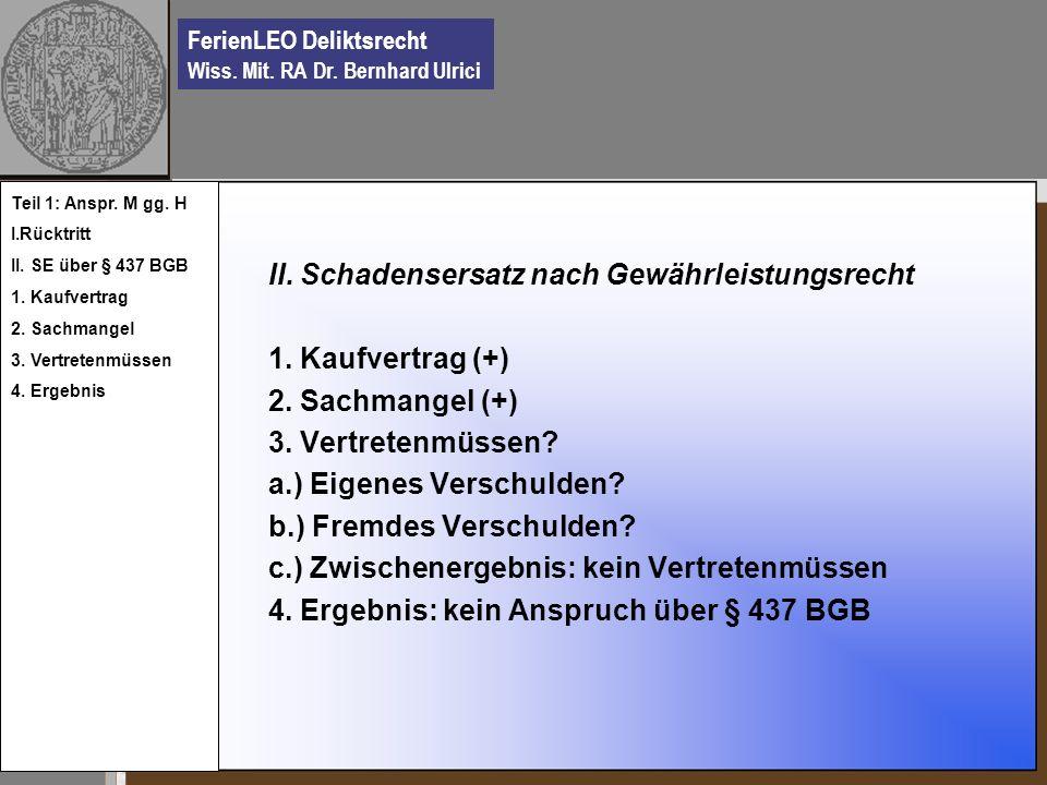 FerienLEO Deliktsrecht Wiss. Mit. RA Dr. Bernhard Ulrici II. Schadensersatz nach Gewährleistungsrecht 1. Kaufvertrag (+) 2. Sachmangel (+) 3. Vertrete