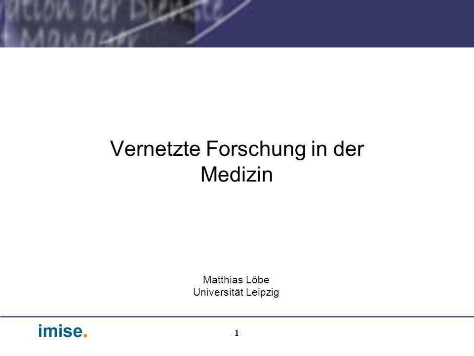 -1- Vernetzte Forschung in der Medizin Matthias Löbe Universität Leipzig