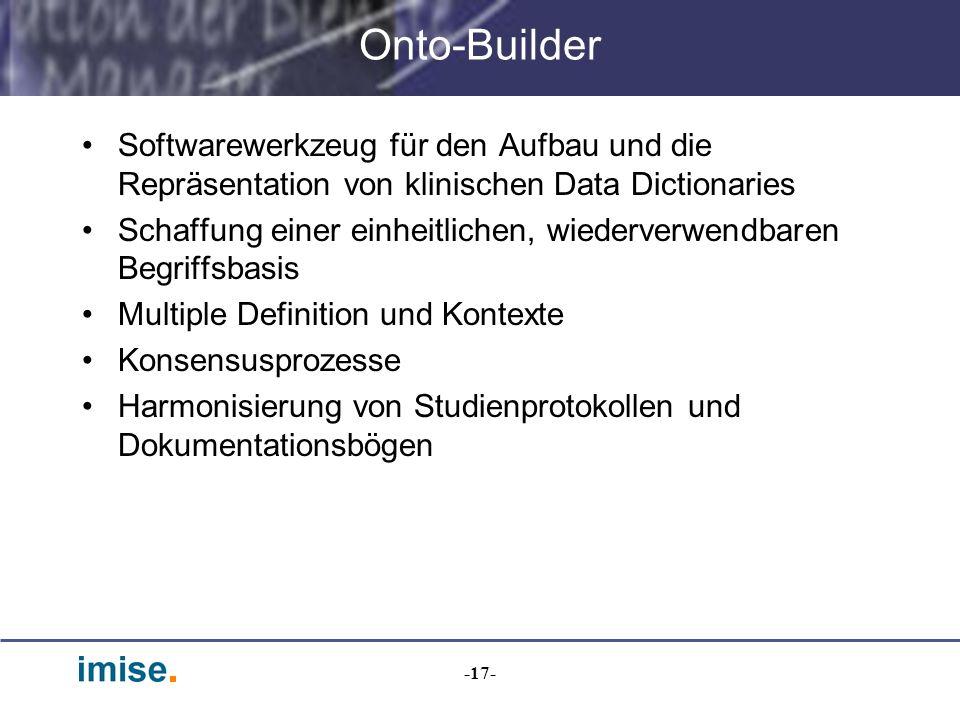 -17- Onto-Builder Softwarewerkzeug für den Aufbau und die Repräsentation von klinischen Data Dictionaries Schaffung einer einheitlichen, wiederverwend