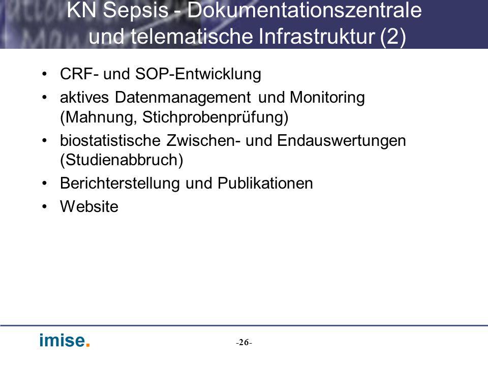 -26- KN Sepsis - Dokumentationszentrale und telematische Infrastruktur (2) CRF- und SOP-Entwicklung aktives Datenmanagement und Monitoring (Mahnung, S