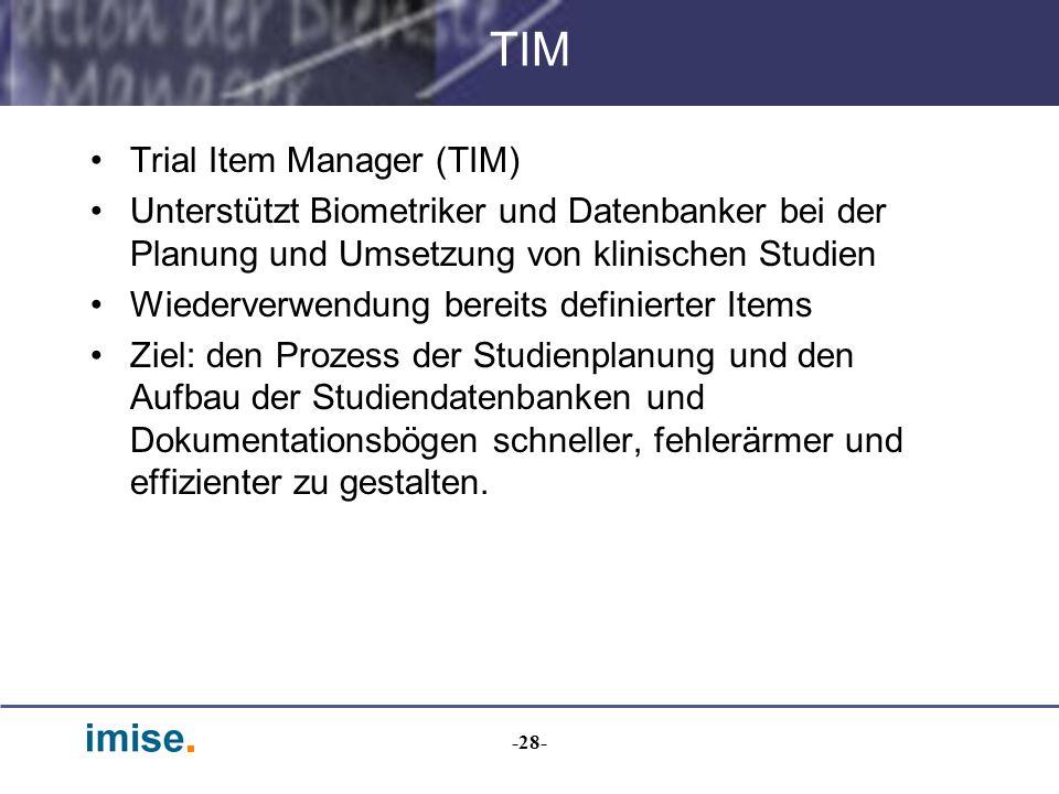 -28- TIM Trial Item Manager (TIM) Unterstützt Biometriker und Datenbanker bei der Planung und Umsetzung von klinischen Studien Wiederverwendung bereit