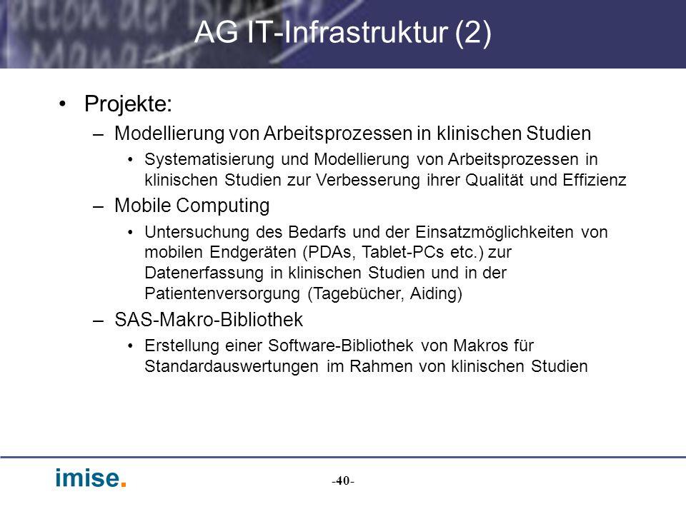 -40- AG IT-Infrastruktur (2) Projekte: –Modellierung von Arbeitsprozessen in klinischen Studien Systematisierung und Modellierung von Arbeitsprozessen