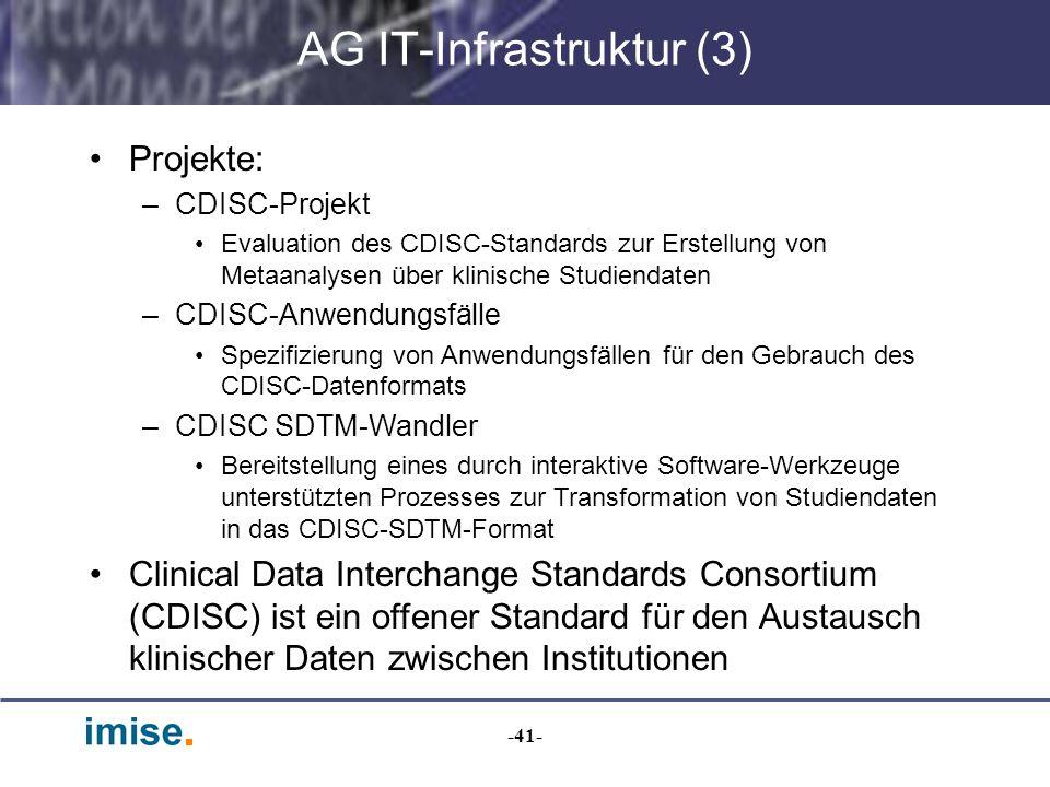 -41- AG IT-Infrastruktur (3) Projekte: –CDISC-Projekt Evaluation des CDISC-Standards zur Erstellung von Metaanalysen über klinische Studiendaten –CDIS