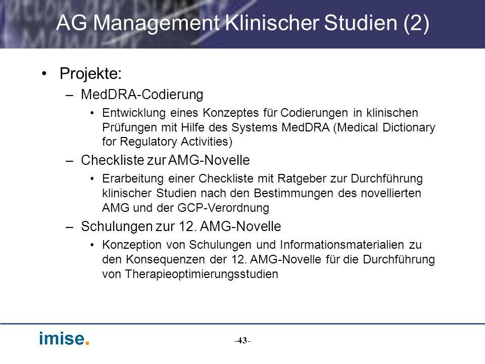 -43- AG Management Klinischer Studien (2) Projekte: –MedDRA-Codierung Entwicklung eines Konzeptes für Codierungen in klinischen Prüfungen mit Hilfe de
