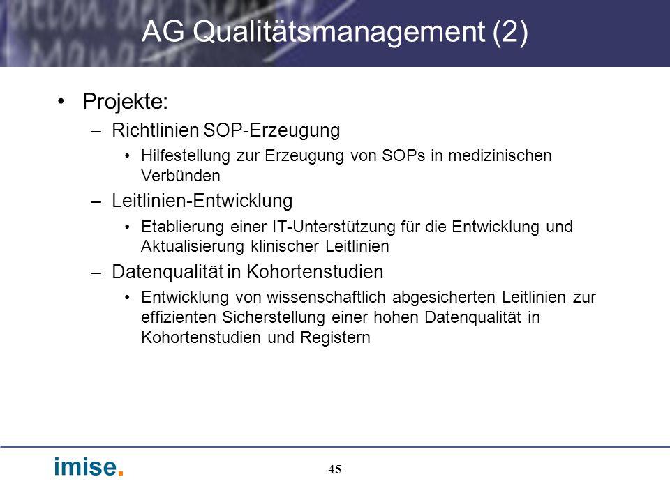 -45- AG Qualitätsmanagement (2) Projekte: –Richtlinien SOP-Erzeugung Hilfestellung zur Erzeugung von SOPs in medizinischen Verbünden –Leitlinien-Entwi