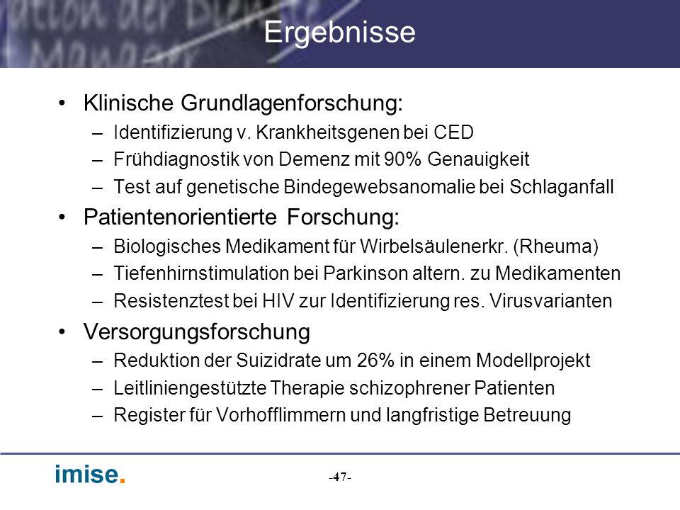 -47- Ergebnisse Klinische Grundlagenforschung: –Identifizierung v. Krankheitsgenen bei CED –Frühdiagnostik von Demenz mit 90% Genauigkeit –Test auf ge