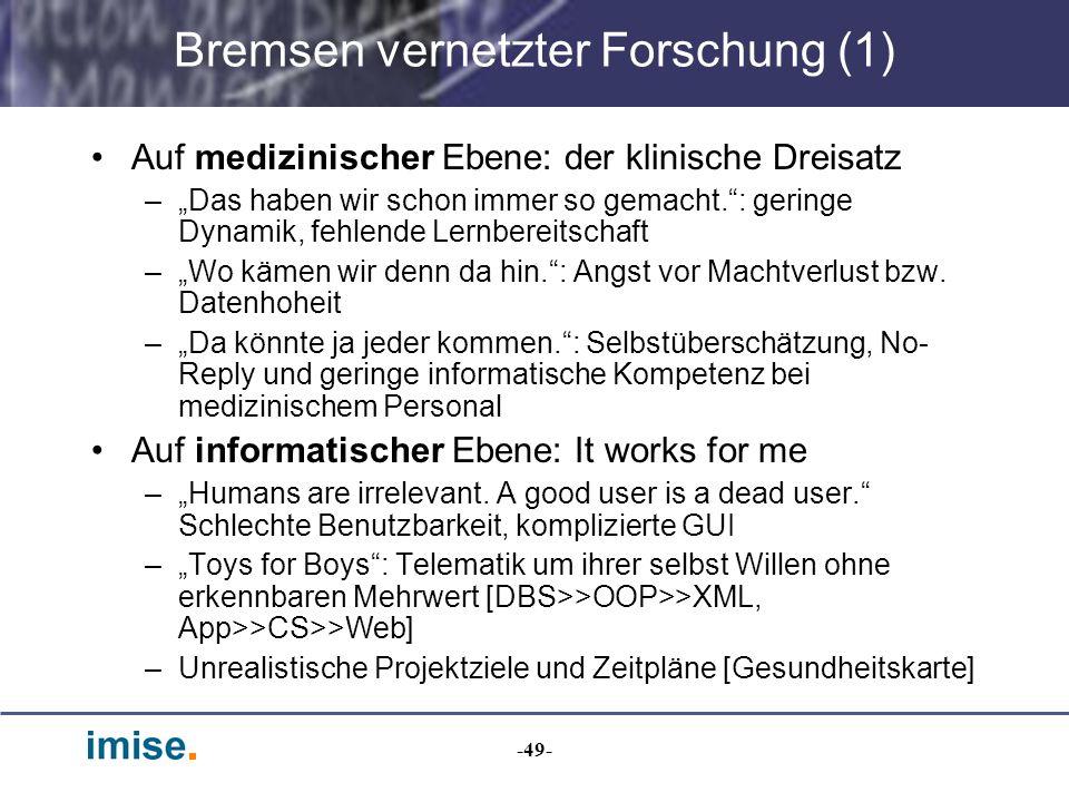 -49- Bremsen vernetzter Forschung (1) Auf medizinischer Ebene: der klinische Dreisatz –Das haben wir schon immer so gemacht.: geringe Dynamik, fehlend