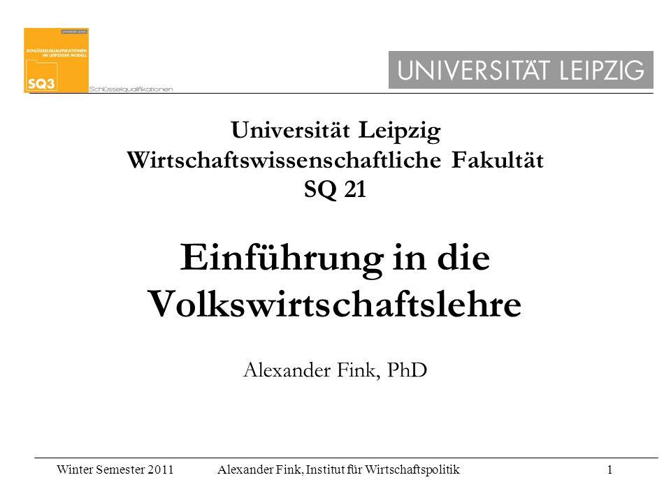 Winter Semester 2011Alexander Fink, Institut für Wirtschaftspolitik1 Universität Leipzig Wirtschaftswissenschaftliche Fakultät SQ 21 Einführung in die
