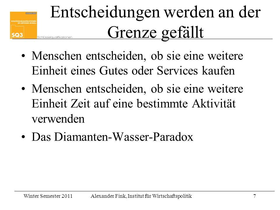 Winter Semester 2011Alexander Fink, Institut für Wirtschaftspolitik7 Entscheidungen werden an der Grenze gefällt Menschen entscheiden, ob sie eine wei