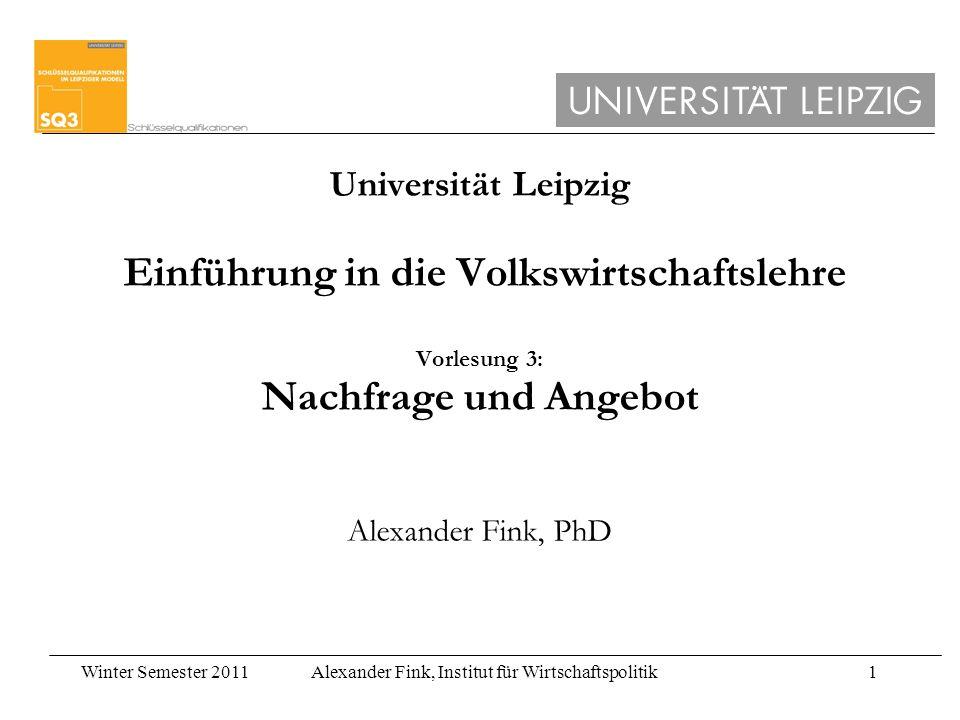 Winter Semester 2011Alexander Fink, Institut für Wirtschaftspolitik1 Universität Leipzig Einführung in die Volkswirtschaftslehre Vorlesung 3: Nachfrag