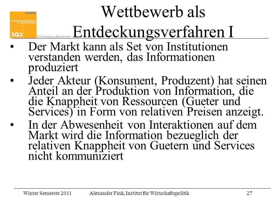 Winter Semester 2011Alexander Fink, Institut für Wirtschaftspolitik27 Wettbewerb als Entdeckungsverfahren I Der Markt kann als Set von Institutionen v
