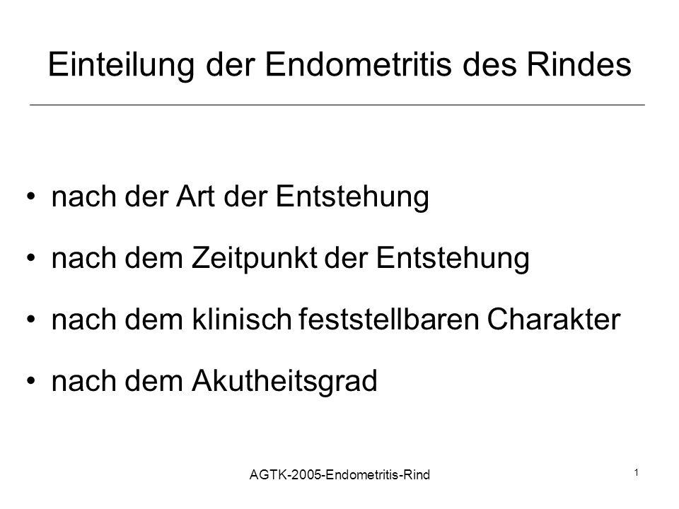 AGTK-2005-Endometritis-Rind 1 Einteilung der Endometritis des Rindes nach der Art der Entstehung nach dem Zeitpunkt der Entstehung nach dem klinisch f