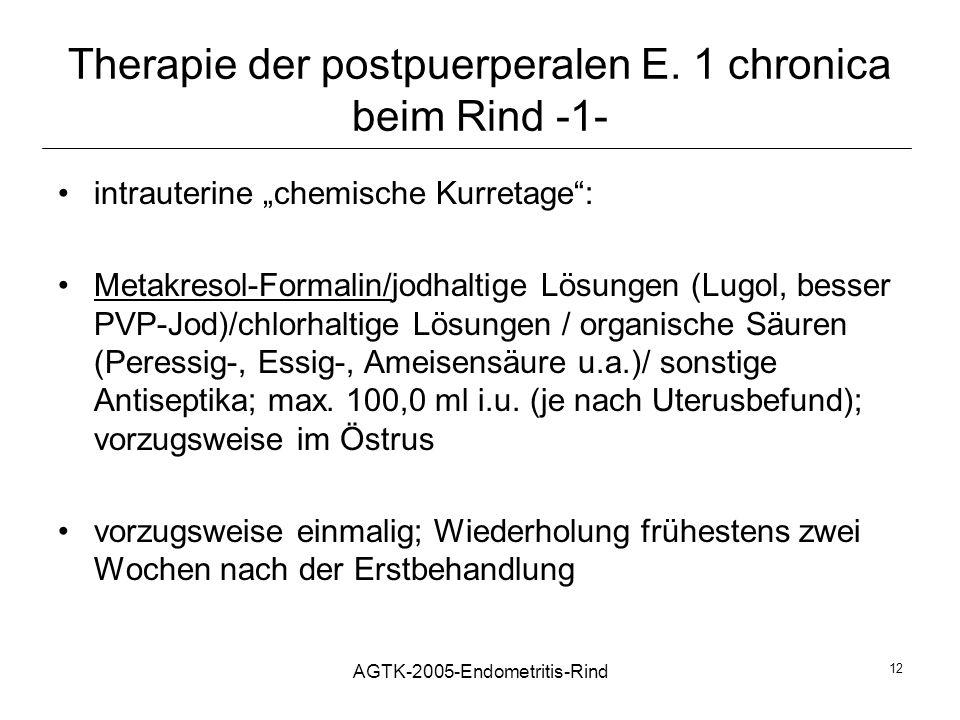 AGTK-2005-Endometritis-Rind 12 Therapie der postpuerperalen E. 1 chronica beim Rind -1- intrauterine chemische Kurretage: Metakresol-Formalin/jodhalti