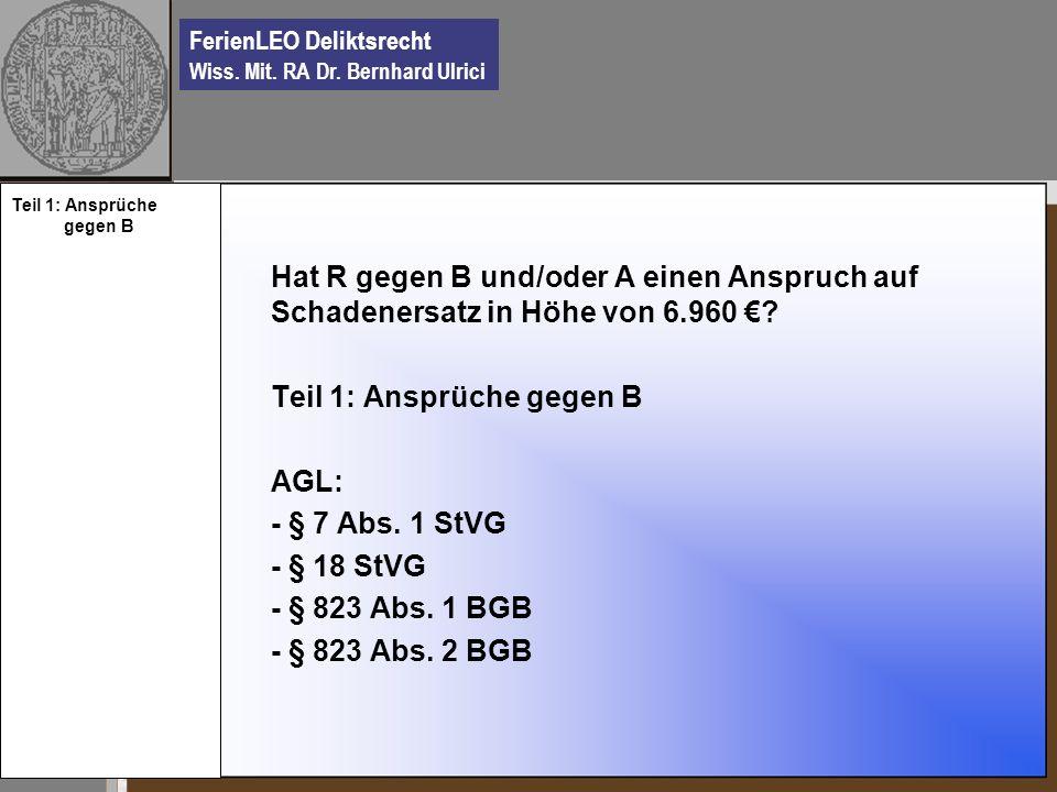 FerienLEO Deliktsrecht Wiss. Mit. RA Dr. Bernhard Ulrici Hat R gegen B und/oder A einen Anspruch auf Schadenersatz in Höhe von 6.960 ? Teil 1: Ansprüc