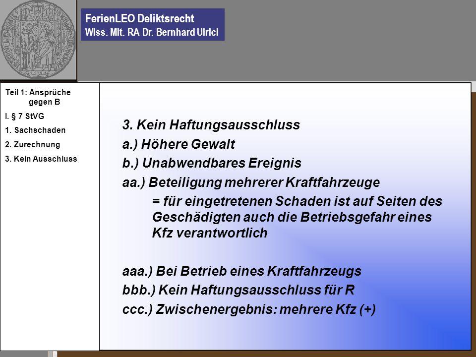 FerienLEO Deliktsrecht Wiss. Mit. RA Dr. Bernhard Ulrici 3. Kein Haftungsausschluss a.) Höhere Gewalt b.) Unabwendbares Ereignis aa.) Beteiligung mehr