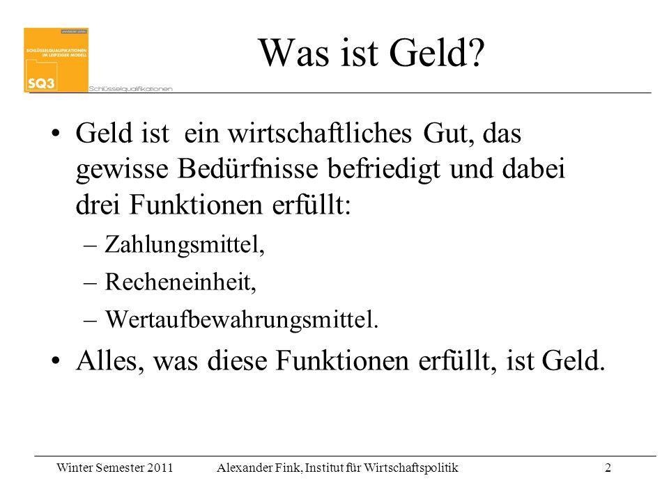 Winter Semester 2011Alexander Fink, Institut für Wirtschaftspolitik2 Geld ist ein wirtschaftliches Gut, das gewisse Bedürfnisse befriedigt und dabei d