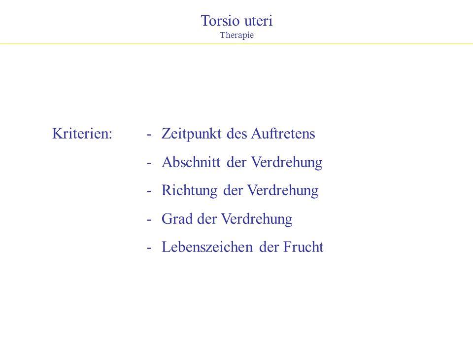 Torsio uteri Therapie Kriterien:- Zeitpunkt des Auftretens - Abschnitt der Verdrehung - Richtung der Verdrehung - Grad der Verdrehung - Lebenszeichen