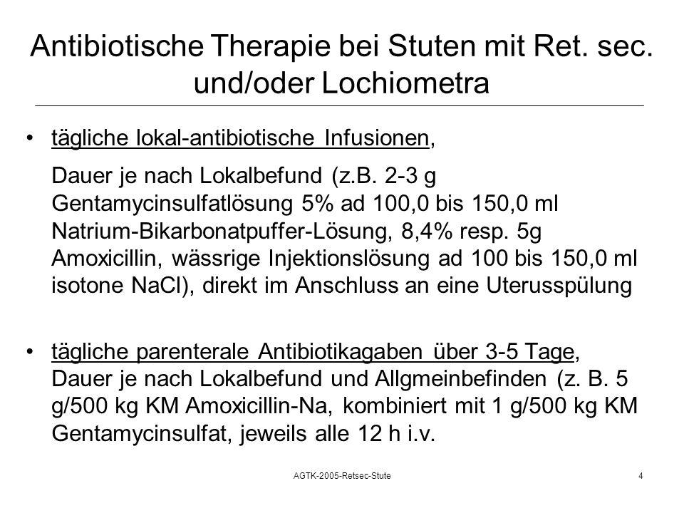 AGTK-2005-Retsec-Stute4 Antibiotische Therapie bei Stuten mit Ret. sec. und/oder Lochiometra tägliche lokal-antibiotische Infusionen, Dauer je nach Lo