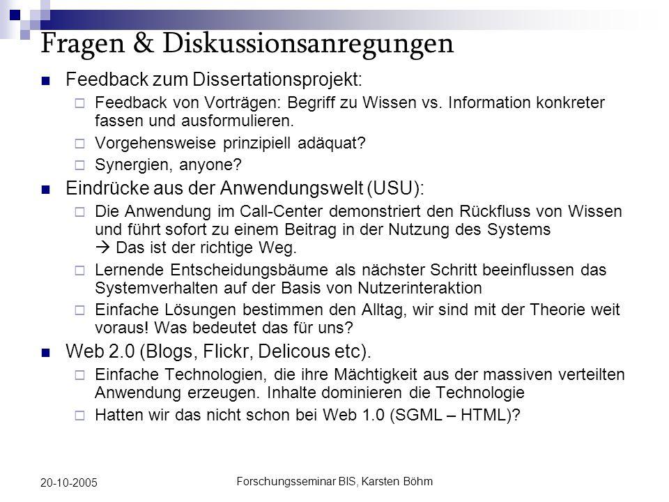 Forschungsseminar BIS, Karsten Böhm 20-10-2005 Fragen & Diskussionsanregungen Feedback zum Dissertationsprojekt: Feedback von Vorträgen: Begriff zu Wissen vs.