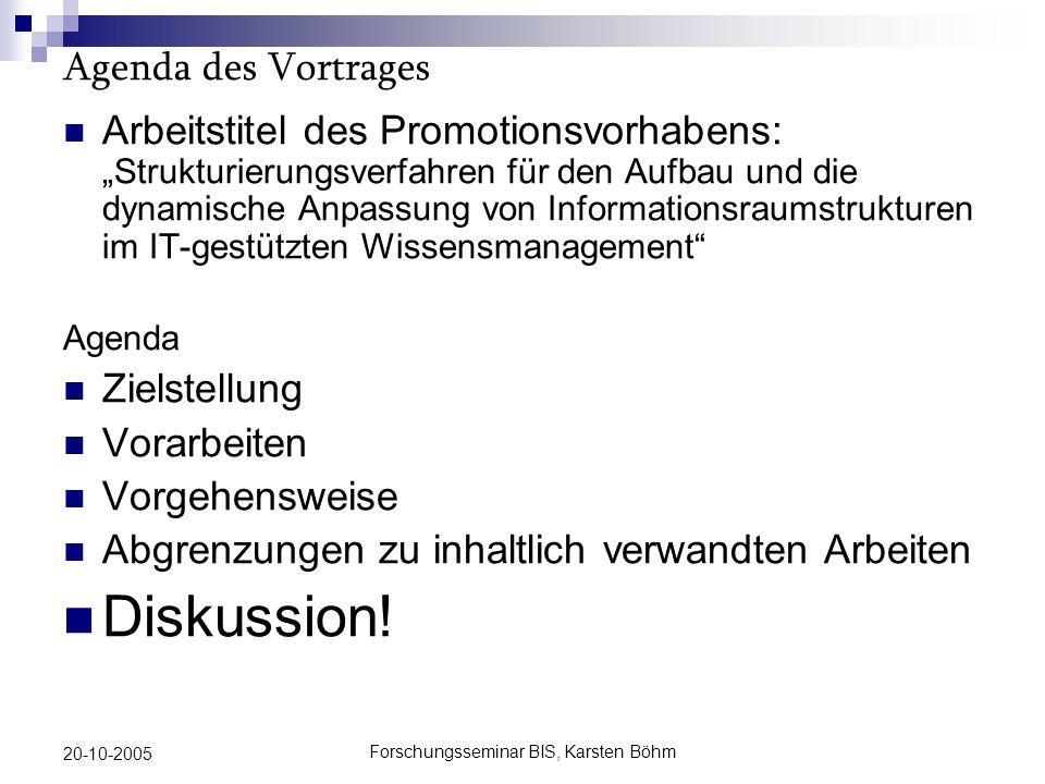 Forschungsseminar BIS, Karsten Böhm 20-10-2005 Zielstellung der Arbeit Generelles Thema: Operative Unterstützung von Wissensmanagement durch IT D.h.