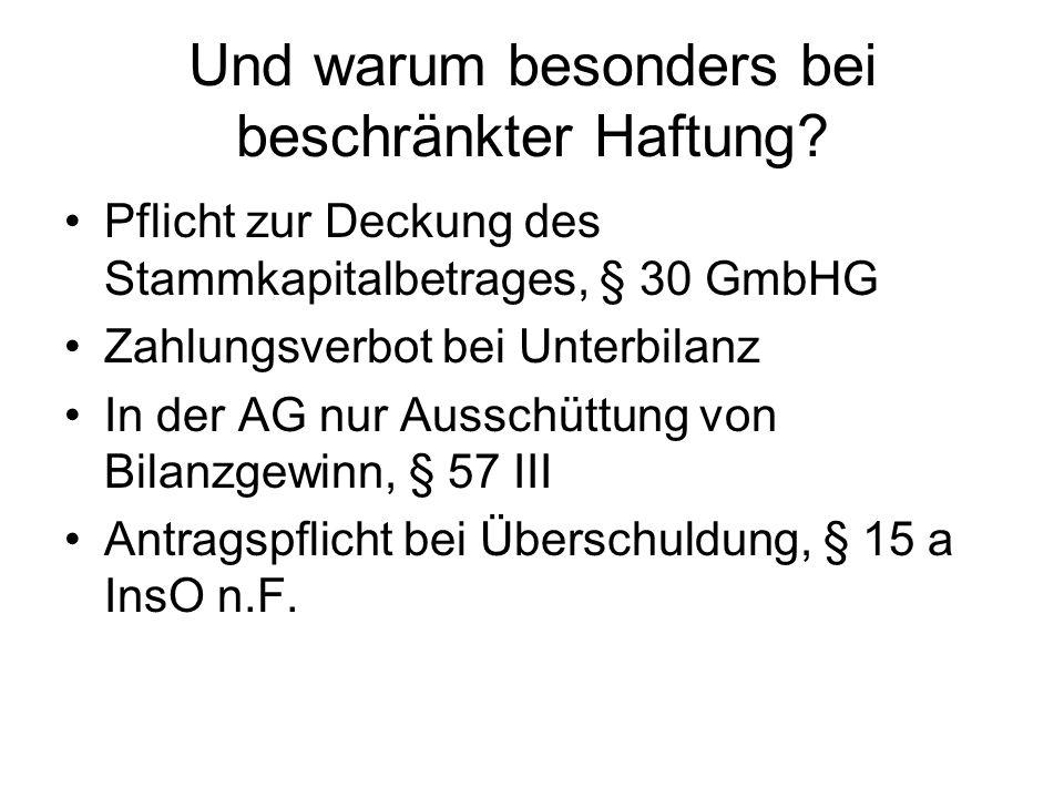 Und warum besonders bei beschränkter Haftung? Pflicht zur Deckung des Stammkapitalbetrages, § 30 GmbHG Zahlungsverbot bei Unterbilanz In der AG nur Au