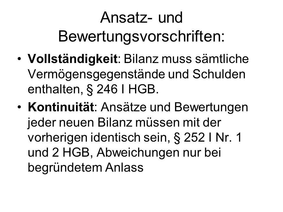 Ansatz- und Bewertungsvorschriften: Vollständigkeit: Bilanz muss sämtliche Vermögensgegenstände und Schulden enthalten, § 246 I HGB. Kontinuität: Ansä