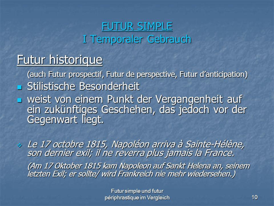 Futur simple und futur périphrastique im Vergleich10 FUTUR SIMPLE I Temporaler Gebrauch Futur historique (auch Futur prospectif, Futur de perspective,